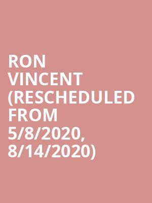 Ron Vincent (Rescheduled from 5/8/2020, 8/14/2020) at Andiamo Celebrity Showroom